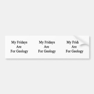 My Fridays Are For Geology Car Bumper Sticker