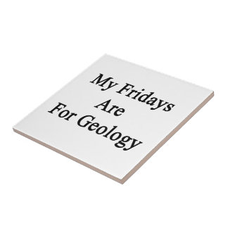 My Fridays Are For Geology Small Square Tile