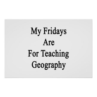 My Fridays Are For Teaching Geography Poster