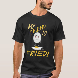 My Friend Is Fried! : Egg Shirt
