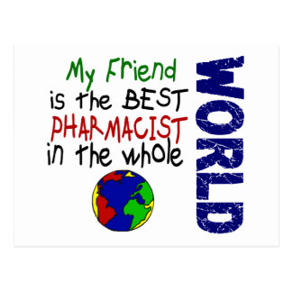 My Friend Is The Best Pharmacist In The World Postcard