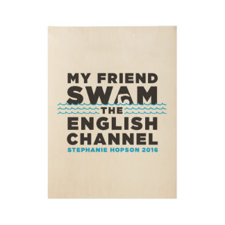 MY FRIEND SWAM THE ENGLISH CHANNEL - POSTER WOOD POSTER