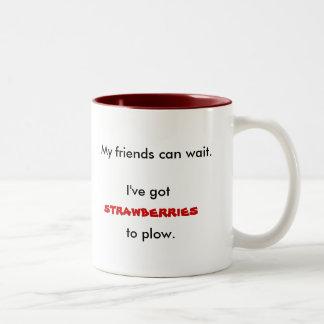 My friends can wait., I've got, strawberries, t... Two-Tone Coffee Mug