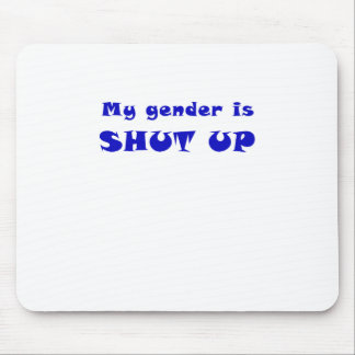 My Gender is Shut Up Mouse Pad