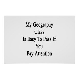 My Geography Class Is Easy To Pass If You Pay Atte Poster
