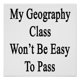 My Geography Class Won t Be Easy To Pass Print