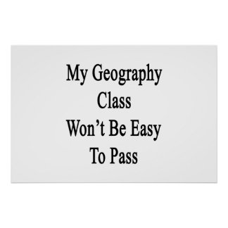 My Geography Class Won't Be Easy To Pass Posters