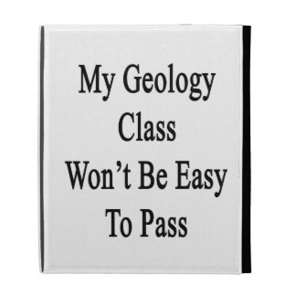 My Geology Class Won't Be Easy To Pass iPad Folio Covers