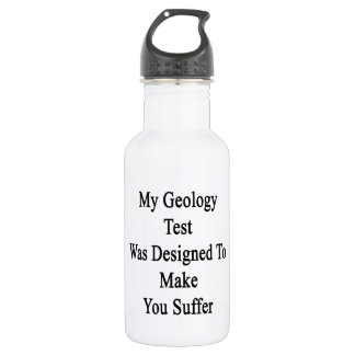 My Geology Test Was Designed To Make You Suffer 532 Ml Water Bottle