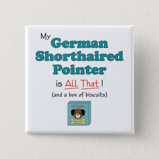 My German Shorthaired Pointer is All That! 15 Cm Square Badge