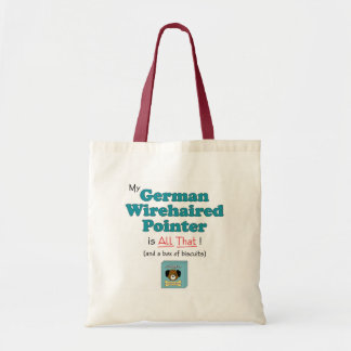 My German Wirehaired Pointer is All That! Budget Tote Bag