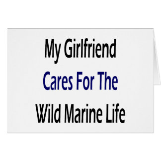 My Girlfriend Cares For The Wild Marine Life Greeting Card