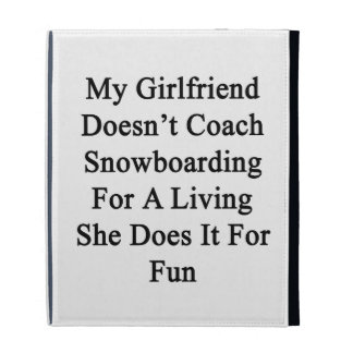 My Girlfriend Doesn't Coach Snowboarding For A Liv iPad Cases