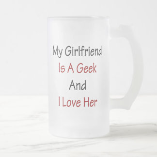 My Girlfriend Is A Geek And I Love Her Frosted Glass Mug