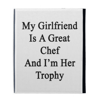 My Girlfriend Is A Great Chef And I'm Her Trophy iPad Cases