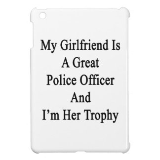 My Girlfriend Is A Great Police Officer And I'm He iPad Mini Covers