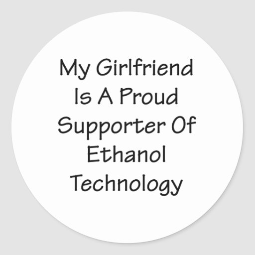 My Girlfriend Is A Proud Supporter Of Ethanol Tech Round Stickers