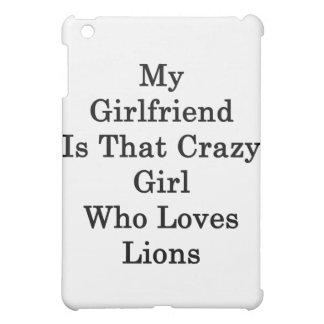 My Girlfriend Is That Crazy Girl Who Loves Lions iPad Mini Cases