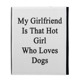 My Girlfriend Is That Hot Girl Who Loves Dogs iPad Case