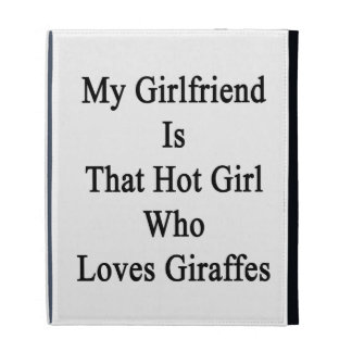 My Girlfriend Is That Hot Girl Who Loves Giraffes. iPad Cases