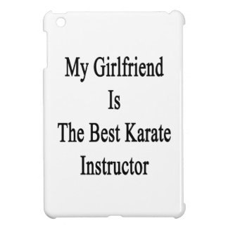 My Girlfriend Is The Best Karate Instructor Cover For The iPad Mini