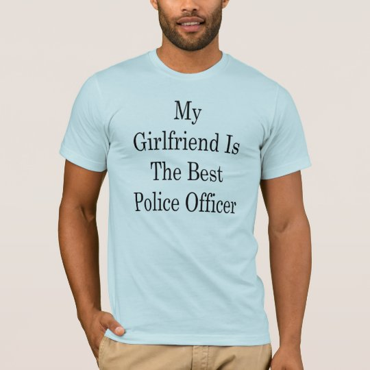 My Girlfriend Is The Best Police Officer T-Shirt