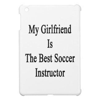 My Girlfriend Is The Best Soccer Instructor iPad Mini Cover