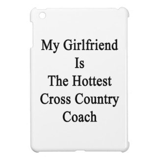 My Girlfriend Is The Hottest Cross Country Coach iPad Mini Cases