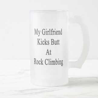 My Girlfriend Kicks Butt At Rock Climbing Frosted Glass Beer Mug