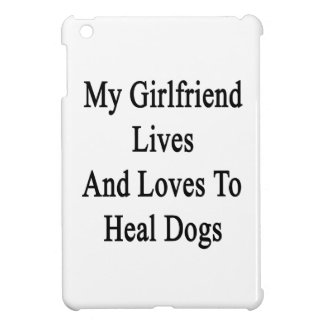 My Girlfriend Lives And Loves To Heal Dogs Case For The iPad Mini