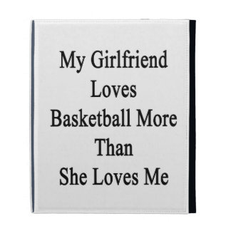 My Girlfriend Loves Basketball More Than She Loves iPad Folio Cases