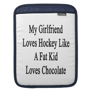My Girlfriend Loves Hockey Like A Fat Kid Loves Ch iPad Sleeve