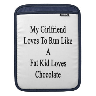 My Girlfriend Loves To Run Like A Fat Kid Loves Ch Sleeve For iPads