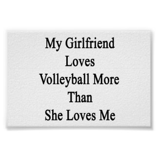 My Girlfriend Loves Volleyball More Than She Loves Print