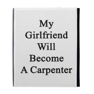 My Girlfriend Will Become A Carpenter iPad Folio Case