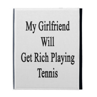 My Girlfriend Will Get Rich Playing Tennis iPad Folio Cases