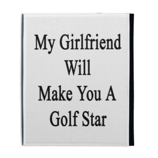 My Girlfriend Will Make You A Golf Star iPad Cases