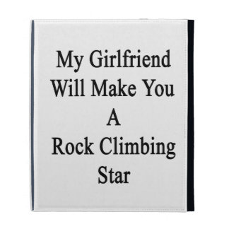 My Girlfriend Will Make You A Rock Climbing Star iPad Folio Covers