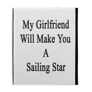 My Girlfriend Will Make You A Sailing Star iPad Folio Case