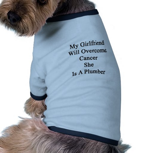 My Girlfriend Will Overcome Cancer She Is A Plumbe Pet T Shirt