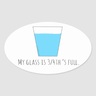 My Glass is 3/4th's Full Oval Sticker