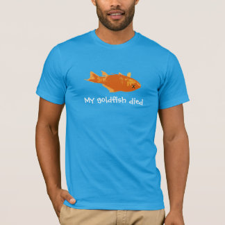 My Goldfish Died T-Shirt