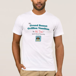 My Grand Basset Griffon Vendeen is All That! T-Shirt