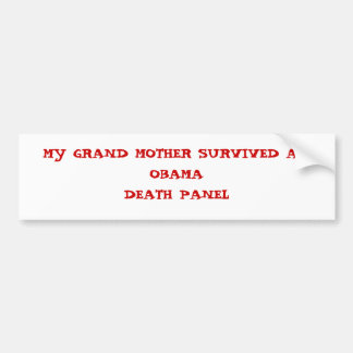 MY GRAND MOTHER SURVIVED AN OBAMADEATH PANEL BUMPER STICKER