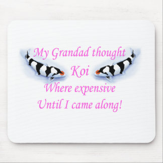 My Grandad thought Koi where expensive.....Pink! Mouse Mat