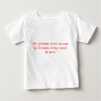 My grandma spoils me some but Grandpa always sp... Baby T-Shirt