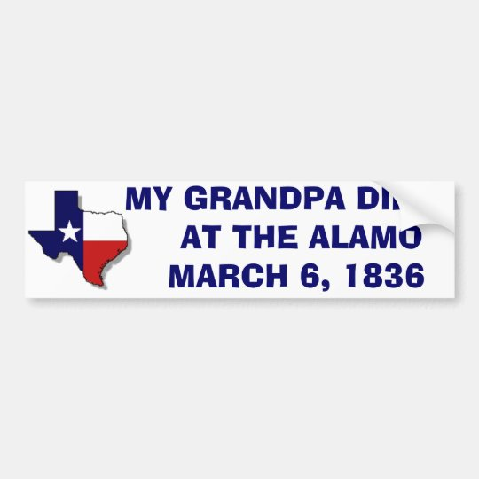 MY GRANDPA  DIED AT THE ALAMO - 1836 BUMPER STICKER