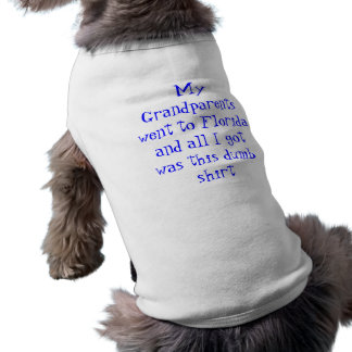 My Grandparents went to Florida and all I got w... Sleeveless Dog Shirt
