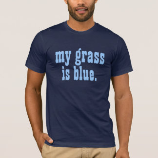 """my grass is blue."" T-Shirt"
