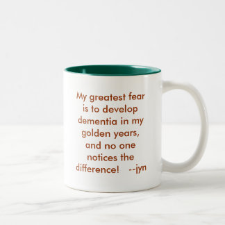 My greatest fear is to develop dementia in my g... Two-Tone mug